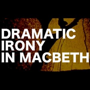 Learn about dramatic irony in Shakespeare's Macbeth